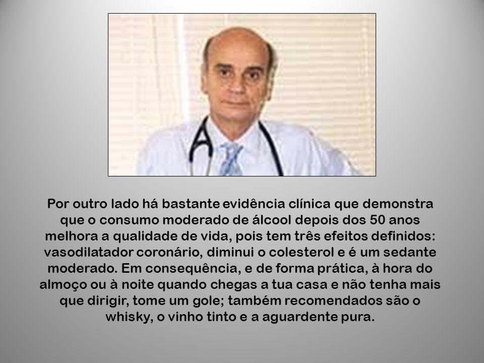 Por outro lado há bastante evidência clínica que demonstra que o consumo moderado de álcool depois dos 50 anos melhora a qualidade de vida, pois tem t