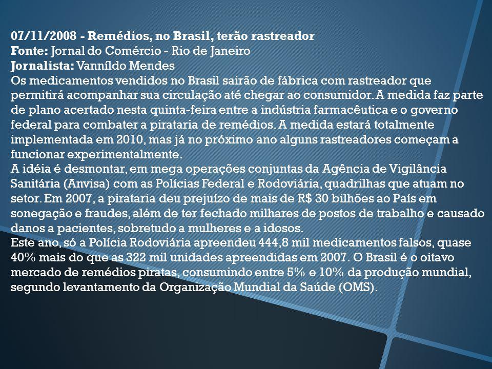 07/11/2008 - Remédios, no Brasil, terão rastreador Fonte: Jornal do Comércio - Rio de Janeiro Jornalista: Vanníldo Mendes Os medicamentos vendidos no