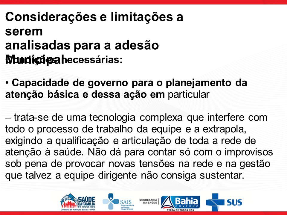 Considerações e limitações a serem analisadas para a adesão Municipal Condições necessárias: Capacidade de governo para o planejamento da atenção bási