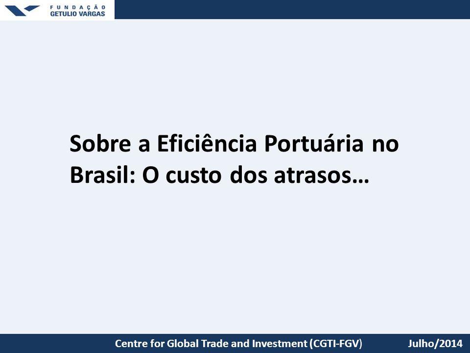 São Paulo School of Economics – EESP/FGV Sobre a Eficiência Portuária no Brasil: O custo dos atrasos… Centre for Global Trade and Investment (CGTI-FGV