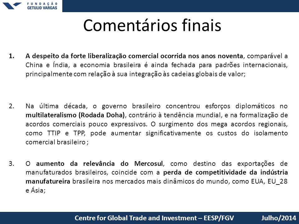 Comentários finais 1.A despeito da forte liberalização comercial ocorrida nos anos noventa, comparável a China e Índia, a economia brasileira é ainda