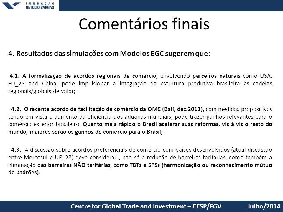 Comentários finais 4. Resultados das simulações com Modelos EGC sugerem que: 4.1. A formalização de acordos regionais de comércio, envolvendo parceiro