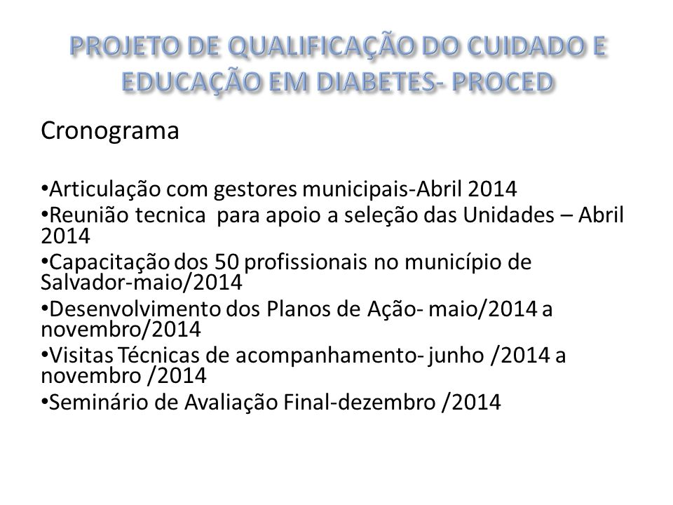 Cronograma Articulação com gestores municipais-Abril 2014 Reunião tecnica para apoio a seleção das Unidades – Abril 2014 Capacitação dos 50 profission