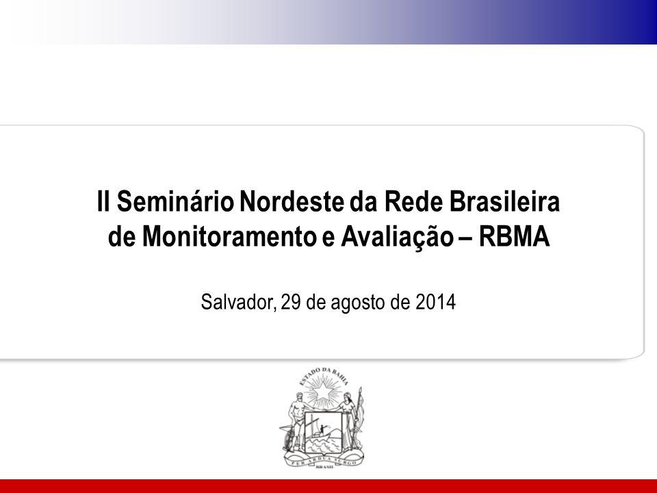 II Seminário Nordeste da Rede Brasileira de Monitoramento e Avaliação – RBMA Salvador, 29 de agosto de 2014