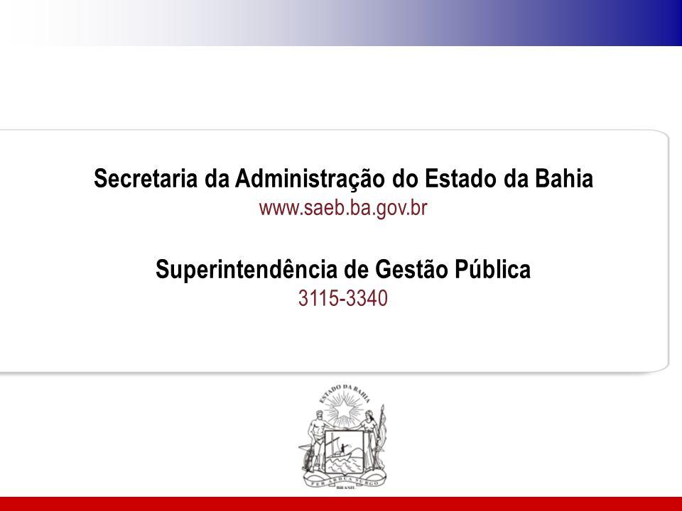 Secretaria da Administração do Estado da Bahia www.saeb.ba.gov.br Superintendência de Gestão Pública 3115-3340
