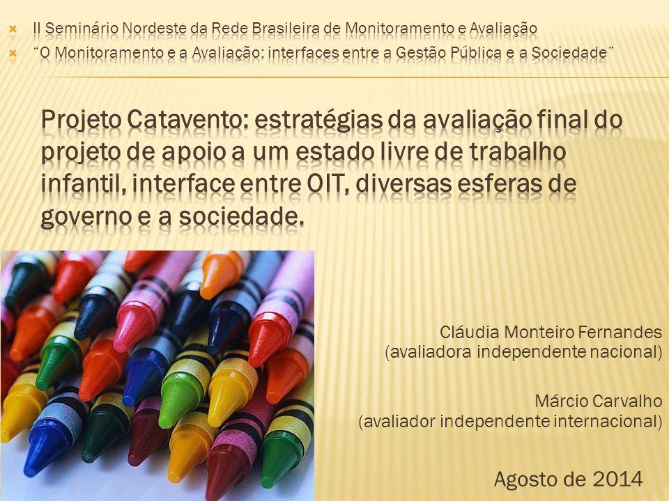 Cláudia Monteiro Fernandes (avaliadora independente nacional) Márcio Carvalho (avaliador independente internacional) Agosto de 2014