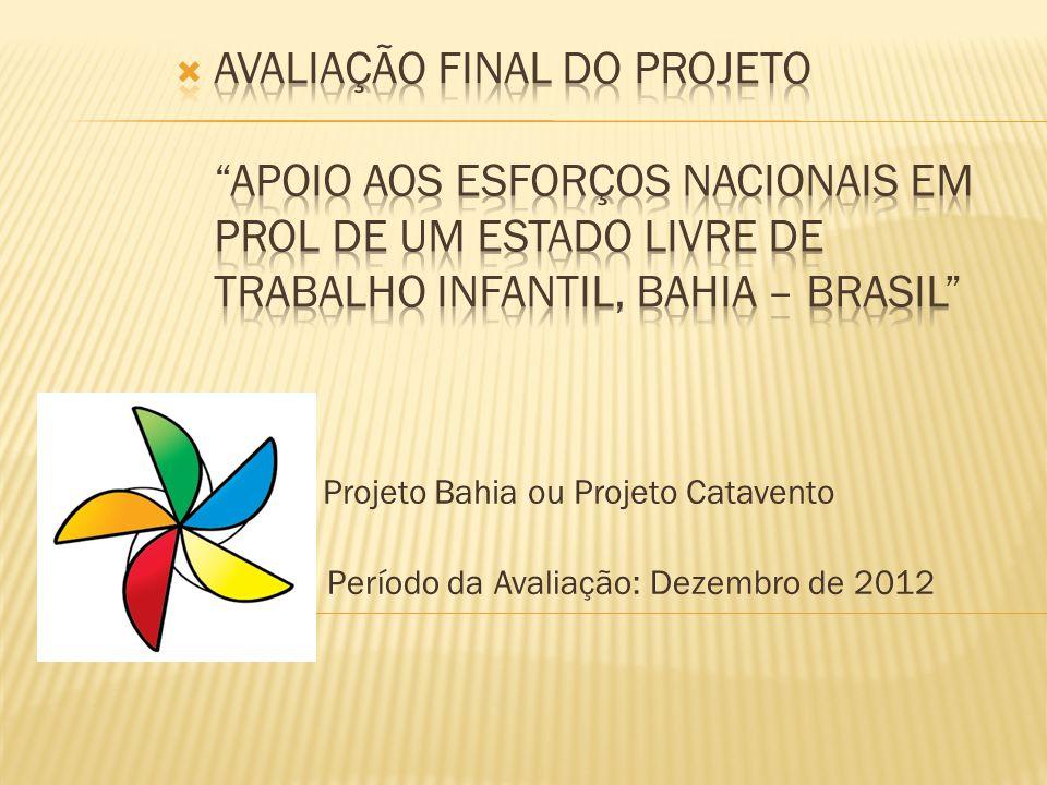 Período da Avaliação: Dezembro de 2012 Projeto Bahia ou Projeto Catavento