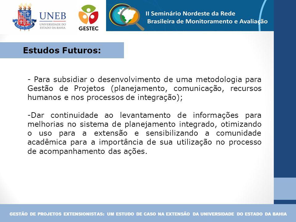 - Para subsidiar o desenvolvimento de uma metodologia para Gestão de Projetos (planejamento, comunicação, recursos humanos e nos processos de integraç