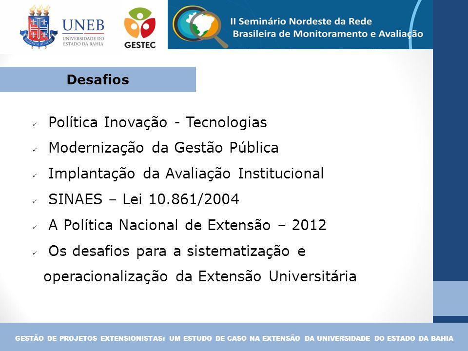 Política Inovação - Tecnologias Modernização da Gestão Pública Implantação da Avaliação Institucional SINAES – Lei 10.861/2004 A Política Nacional de