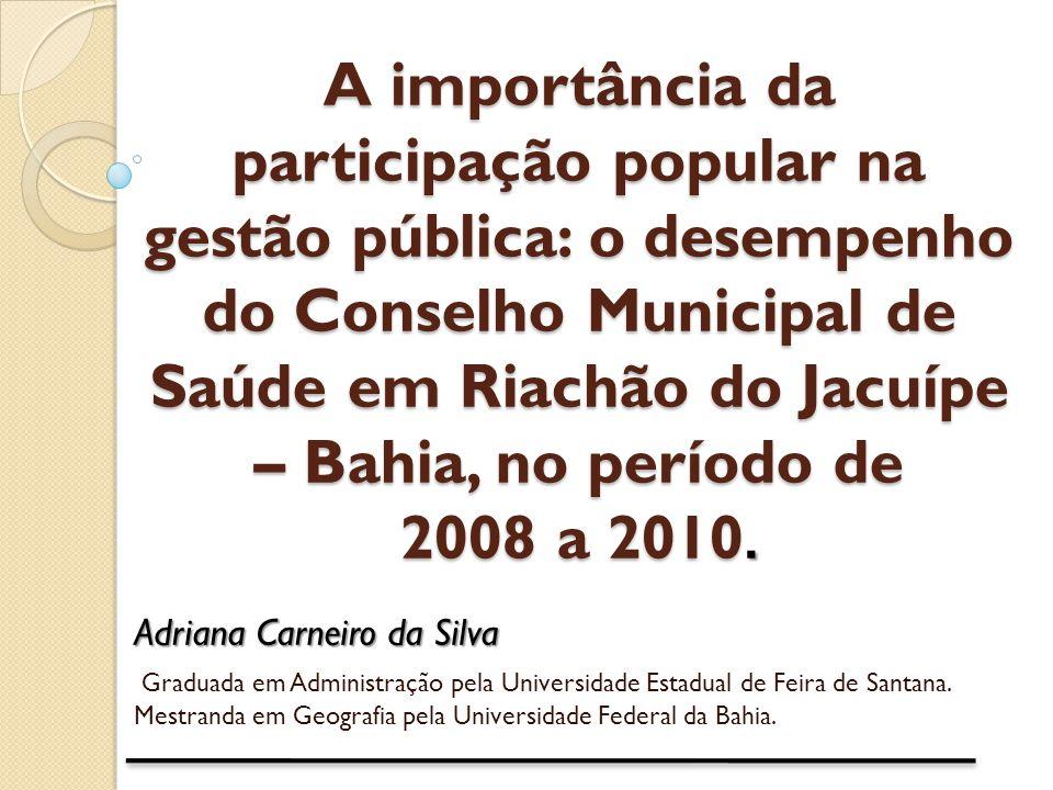 A importância da participação popular na gestão pública: o desempenho do Conselho Municipal de Saúde em Riachão do Jacuípe – Bahia, no período de 2008 a 2010.