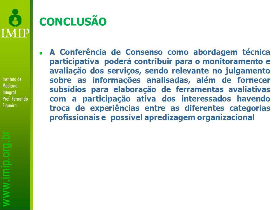CONCLUSÃO A Conferência de Consenso como abordagem técnica participativa poderá contribuir para o monitoramento e avaliação dos serviços, sendo releva