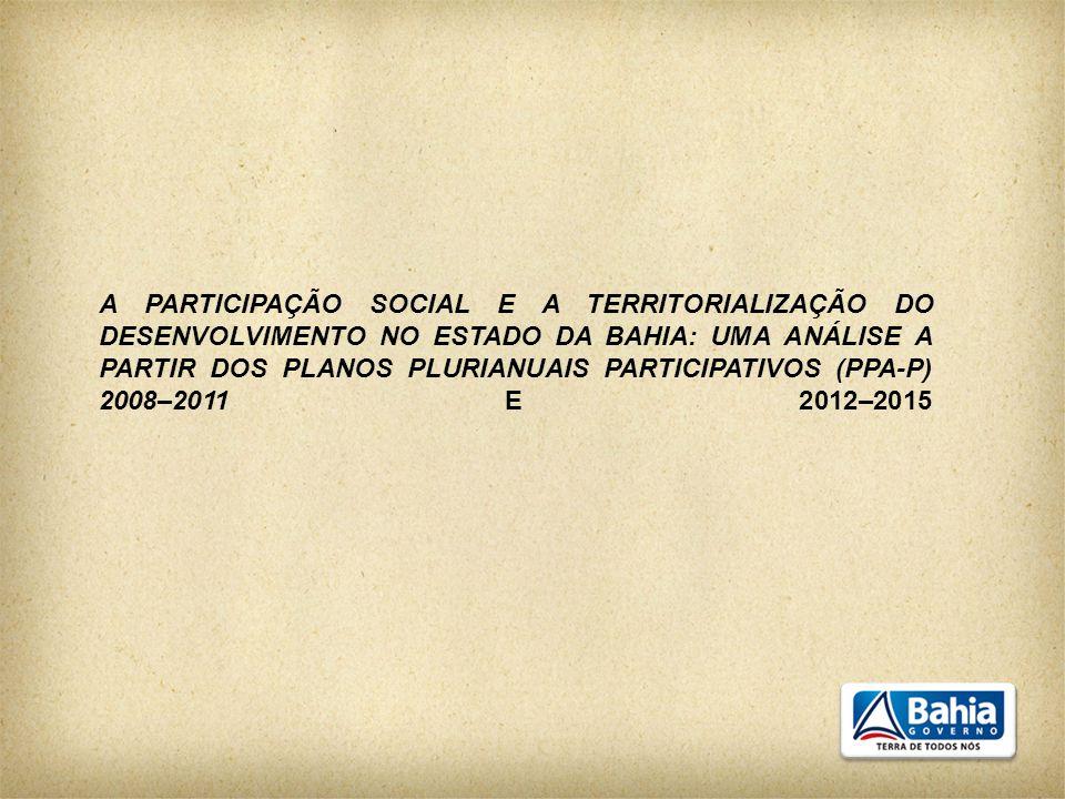 A PARTICIPAÇÃO SOCIAL E A TERRITORIALIZAÇÃO DO DESENVOLVIMENTO NO ESTADO DA BAHIA: UMA ANÁLISE A PARTIR DOS PLANOS PLURIANUAIS PARTICIPATIVOS (PPA-P) 2008–2011 E 2012–2015