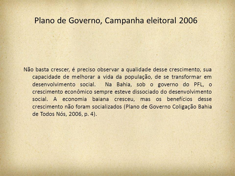 Plano de Governo, Campanha eleitoral 2006 Não basta crescer, é preciso observar a qualidade desse crescimento, sua capacidade de melhorar a vida da po