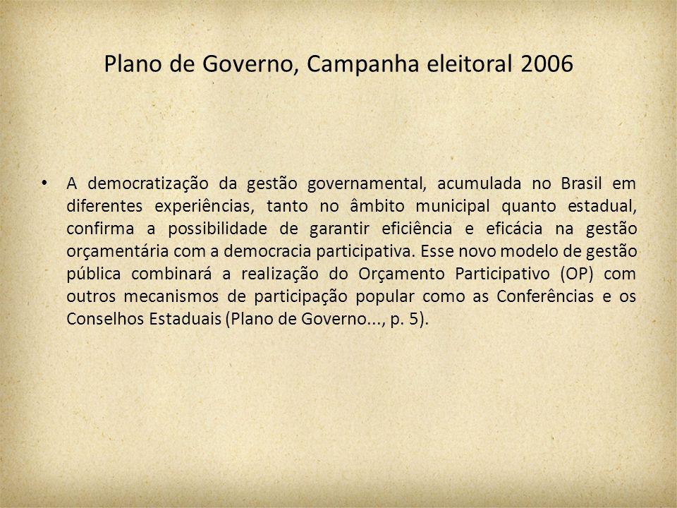 Plano de Governo, Campanha eleitoral 2006 A democratização da gestão governamental, acumulada no Brasil em diferentes experiências, tanto no âmbito municipal quanto estadual, confirma a possibilidade de garantir eficiência e eficácia na gestão orçamentária com a democracia participativa.