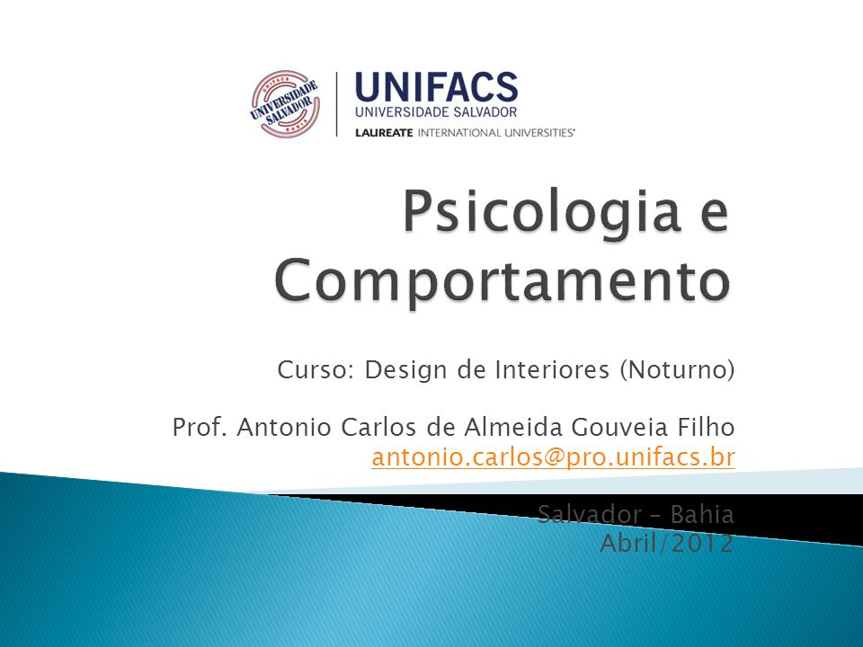 Curso: Design de Interiores (Noturno) Prof. Antonio Carlos de Almeida Gouveia Filho antonio.carlos@pro.unifacs.br Salvador – Bahia Abril/2012