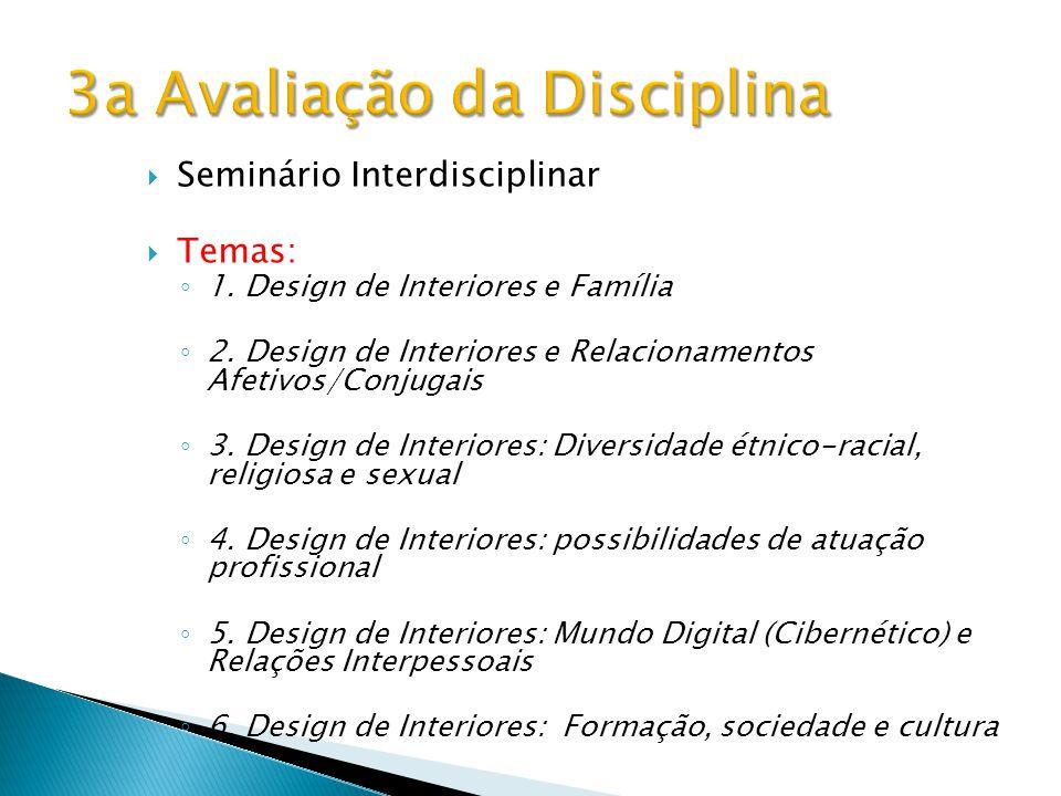  Seminário Interdisciplinar  Temas: ◦ 1. Design de Interiores e Família ◦ 2. Design de Interiores e Relacionamentos Afetivos/Conjugais ◦ 3. Design d
