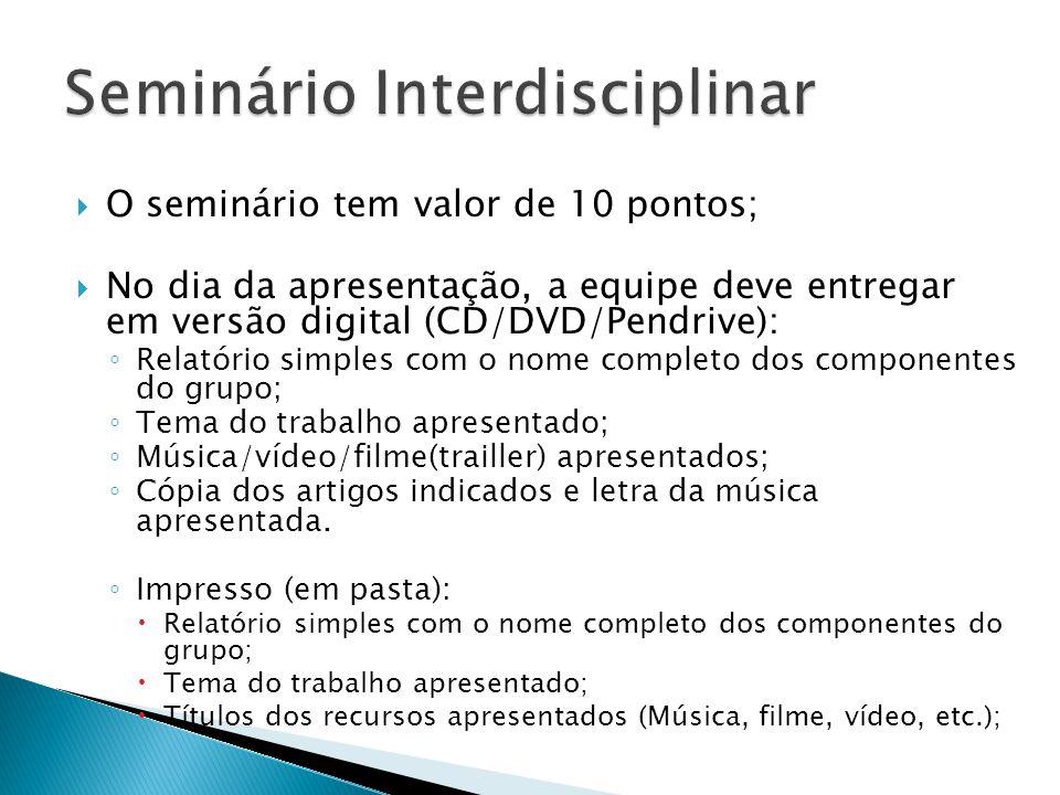  O seminário tem valor de 10 pontos;  No dia da apresentação, a equipe deve entregar em versão digital (CD/DVD/Pendrive): ◦ Relatório simples com o