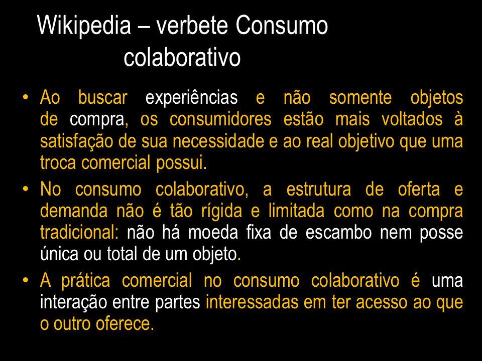 Wikipedia – verbete Consumo colaborativo Ao buscar experiências e não somente objetos de compra, os consumidores estão mais voltados à satisfação de s