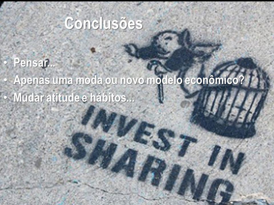 Conclusões Pensar... Pensar... Apenas uma moda ou novo modelo econômico? Apenas uma moda ou novo modelo econômico? Mudar atitude e hábitos... Mudar at