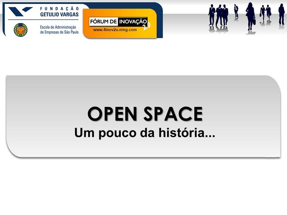 www.4inov2u.ning.com OPEN SPACE Um pouco da história...