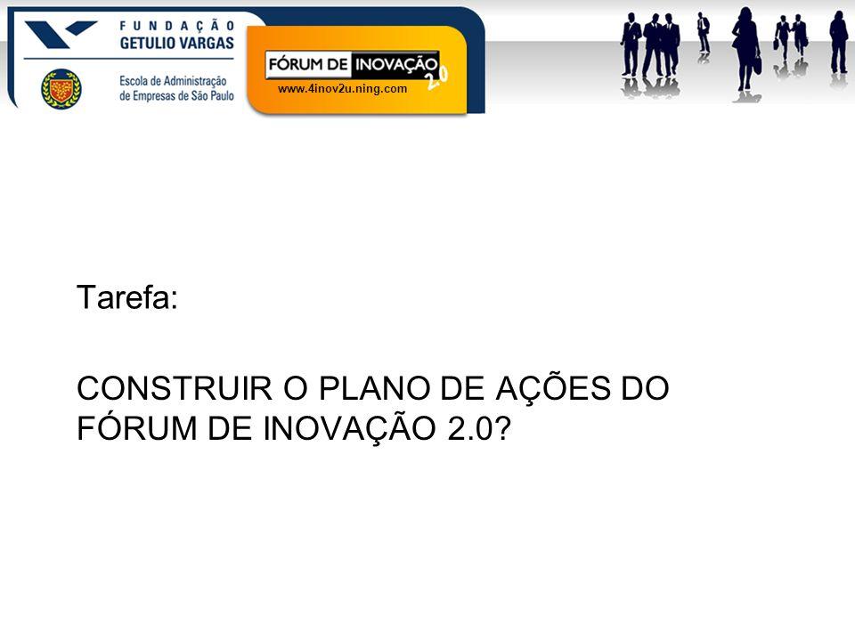www.4inov2u.ning.com CONSTRUIR O PLANO DE AÇÕES DO FÓRUM DE INOVAÇÃO 2.0? Tarefa: