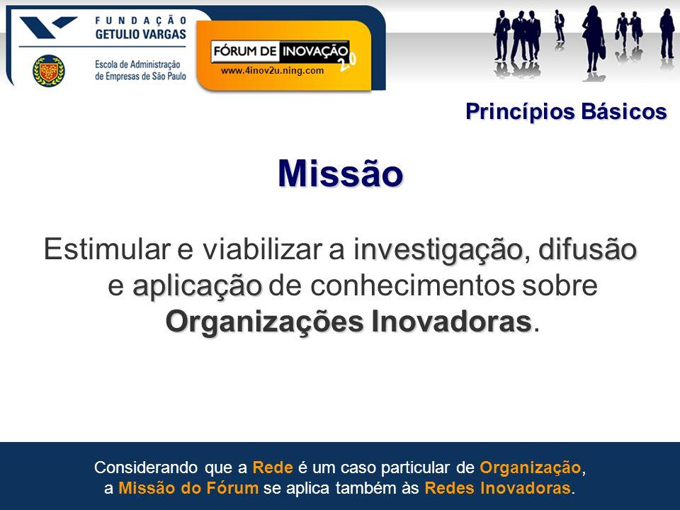 www.4inov2u.ning.com Princípios Básicos Missão nvestigaçãodifusão aplicação Organizações Inovadoras Estimular e viabilizar a investigação, difusão e a