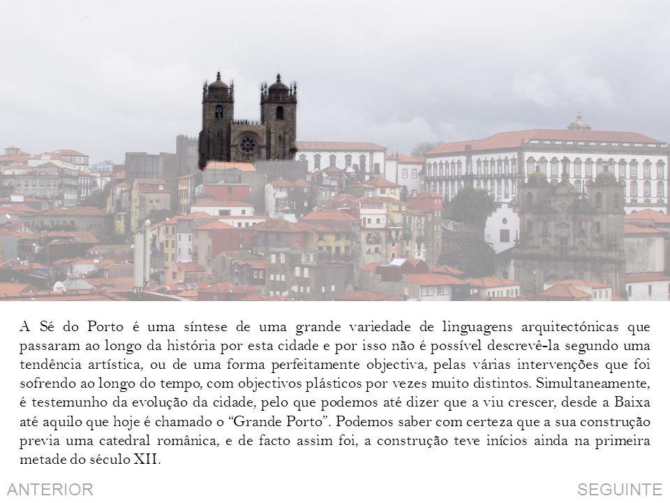 SEGUINTEANTERIOR A Sé do Porto é uma síntese de uma grande variedade de linguagens arquitectónicas que passaram ao longo da história por esta cidade e por isso não é possível descrevê-la segundo uma tendência artística, ou de uma forma perfeitamente objectiva, pelas várias intervenções que foi sofrendo ao longo do tempo, com objectivos plásticos por vezes muito distintos.