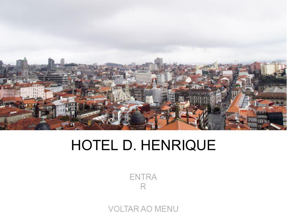ENTRA R VOLTAR AO MENU HOTEL D. HENRIQUE