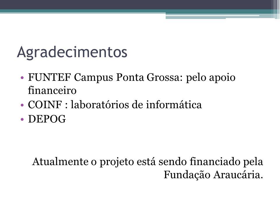 Agradecimentos FUNTEF Campus Ponta Grossa: pelo apoio financeiro COINF : laboratórios de informática DEPOG Atualmente o projeto está sendo financiado pela Fundação Araucária.