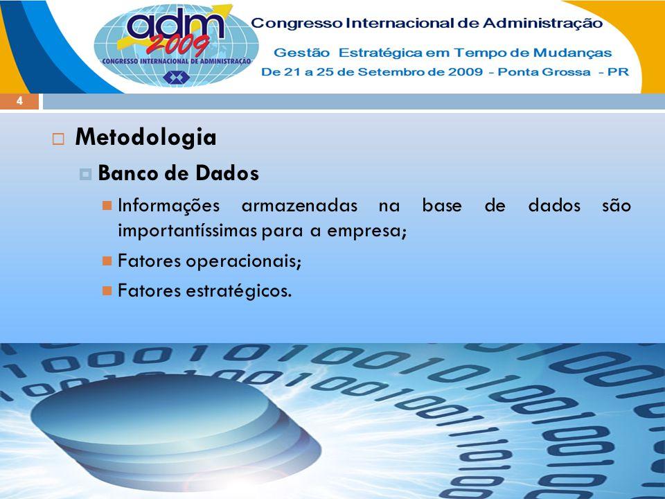 4  Metodologia  Banco de Dados Informações armazenadas na base de dados são importantíssimas para a empresa; Fatores operacionais; Fatores estratégi