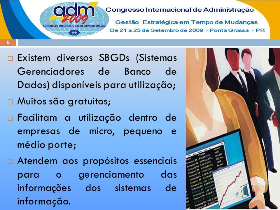 5  Existem diversos SBGDs (Sistemas Gerenciadores de Banco de Dados) disponíveis para utilização;  Muitos são gratuitos;  Facilitam a utilização de