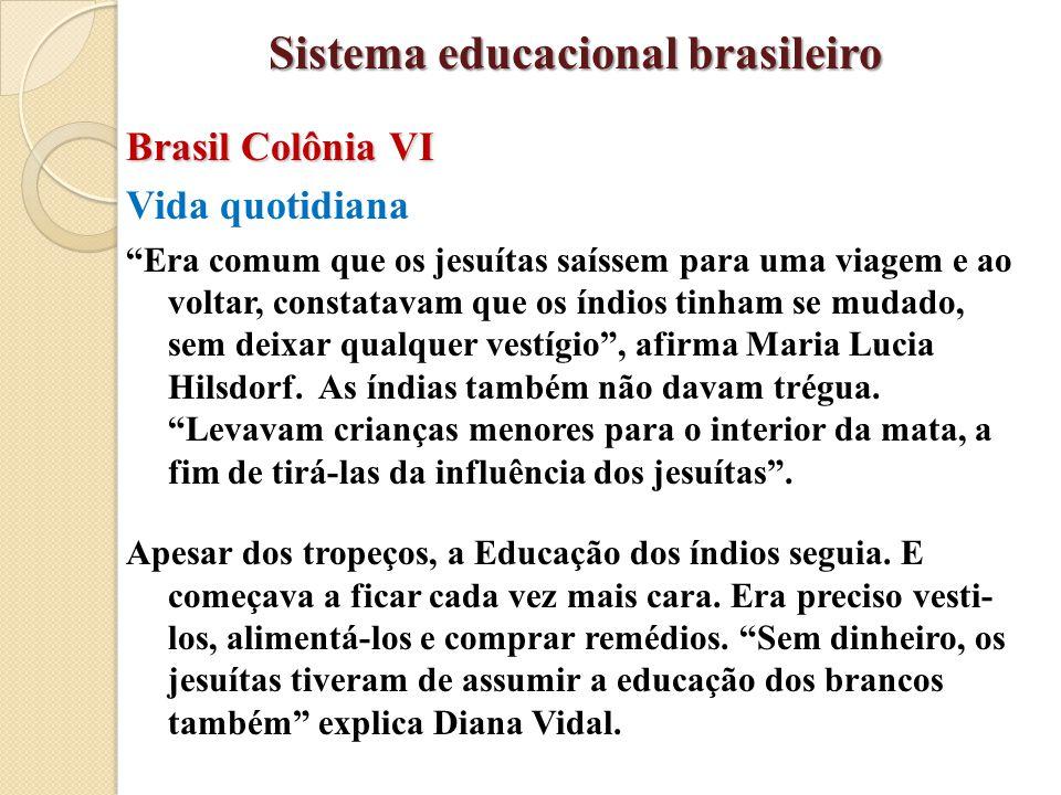 """Brasil Colônia VI Vida quotidiana """"Era comum que os jesuítas saíssem para uma viagem e ao voltar, constatavam que os índios tinham se mudado, sem deix"""