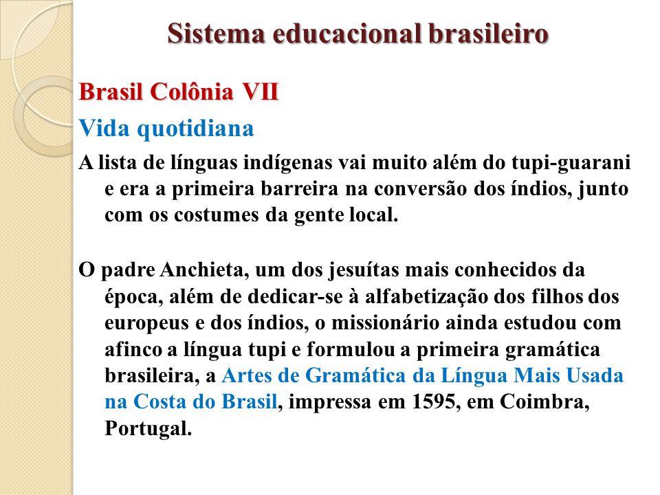 Brasil Colônia VII Vida quotidiana A lista de línguas indígenas vai muito além do tupi-guarani e era a primeira barreira na conversão dos índios, junt