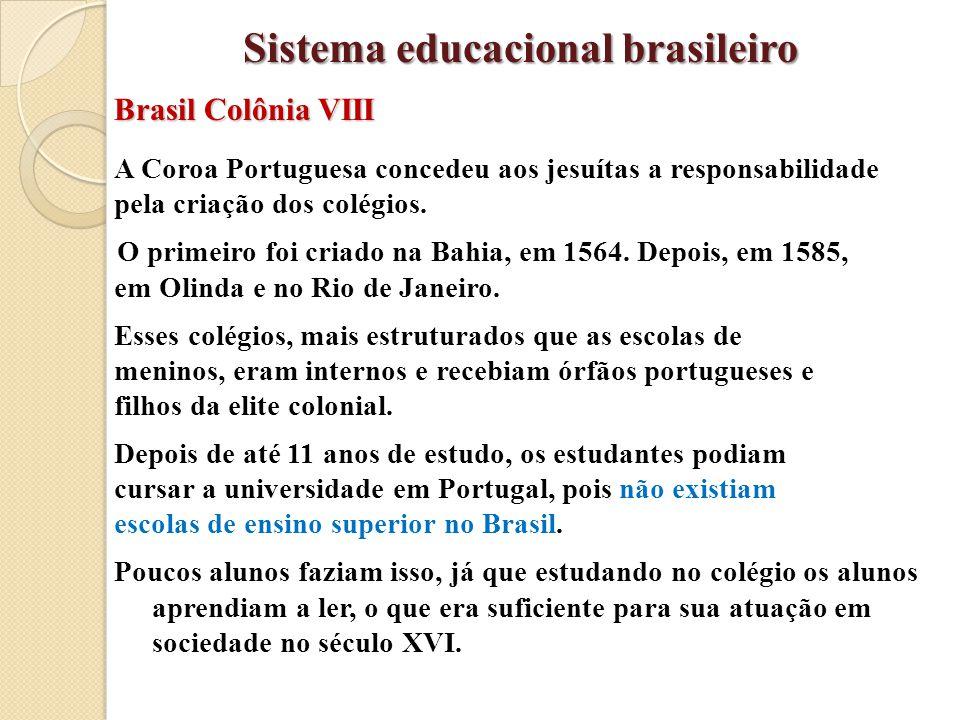 Brasil Colônia VIII A Coroa Portuguesa concedeu aos jesuítas a responsabilidade pela criação dos colégios. O primeiro foi criado na Bahia, em 1564. De