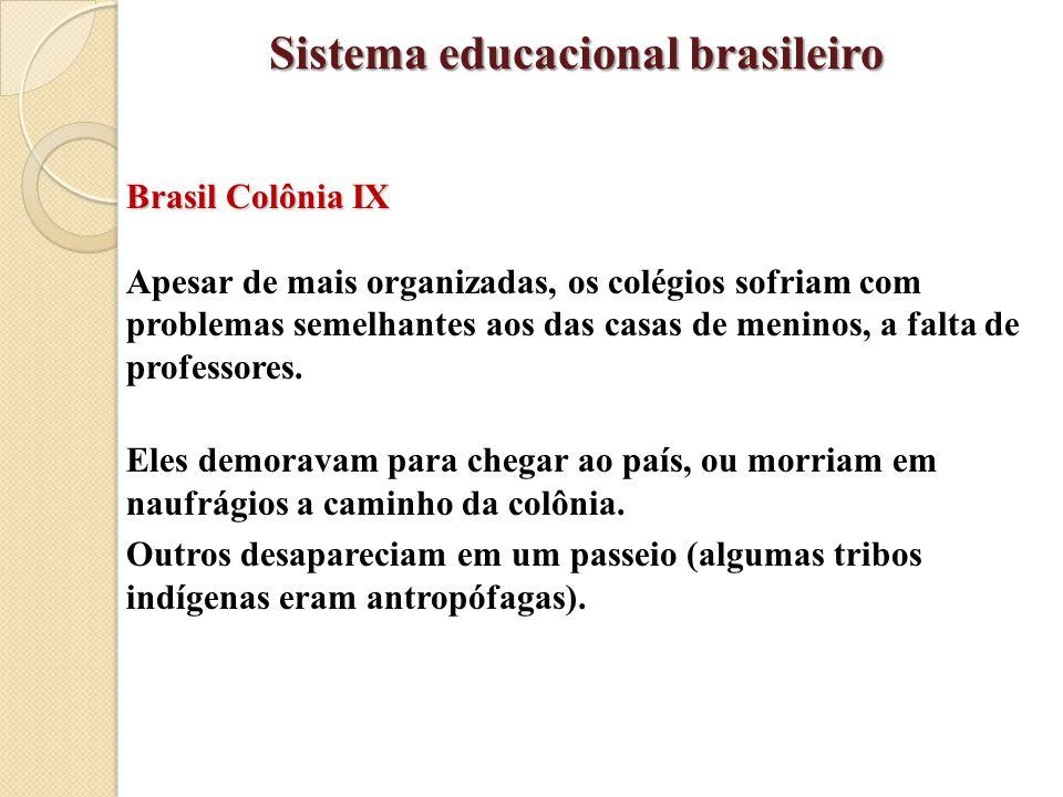 Brasil Colônia IX Apesar de mais organizadas, os colégios sofriam com problemas semelhantes aos das casas de meninos, a falta de professores. Eles dem