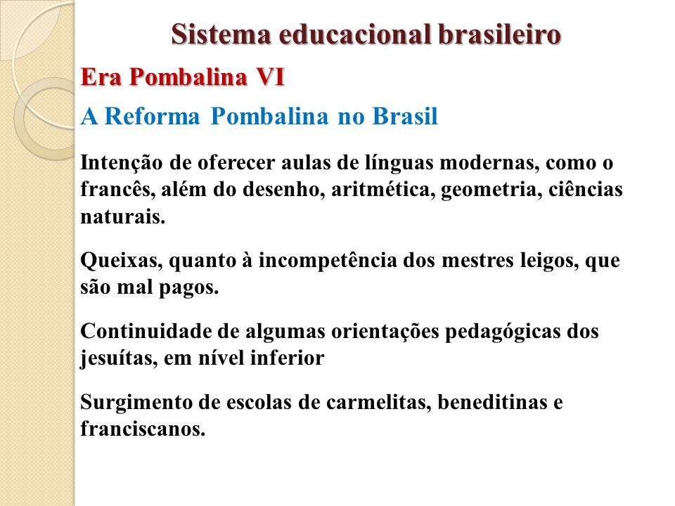 A Reforma Pombalina no Brasil Intenção de oferecer aulas de línguas modernas, como o francês, além do desenho, aritmética, geometria, ciências naturai