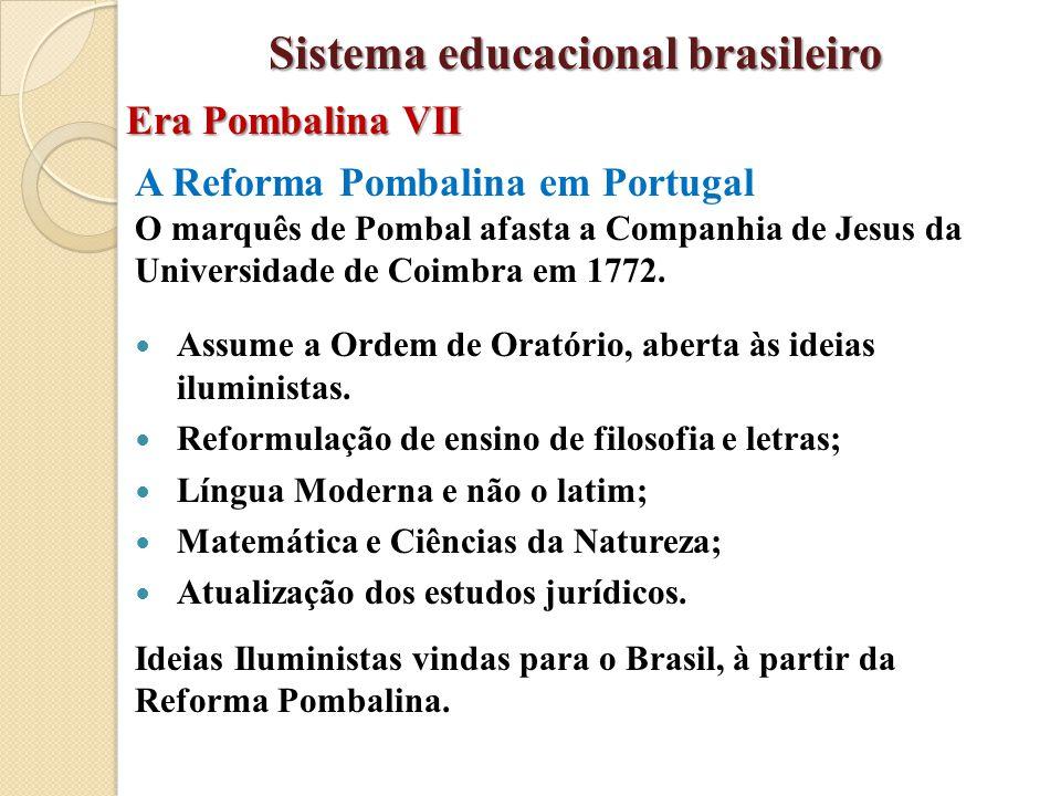A Reforma Pombalina em Portugal O marquês de Pombal afasta a Companhia de Jesus da Universidade de Coimbra em 1772. Assume a Ordem de Oratório, aberta