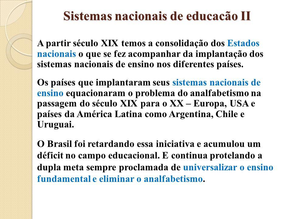 Sistemas nacionais de educacão II A partir século XIX temos a consolidação dos Estados nacionais o que se fez acompanhar da implantação dos sistemas n