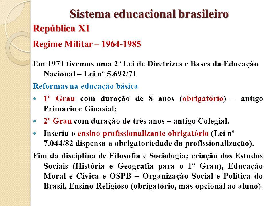 Regime Militar – 1964-1985 Em 1971 tivemos uma 2º Lei de Diretrizes e Bases da Educação Nacional – Lei nº 5.692/71 Reformas na educação básica 1º Grau