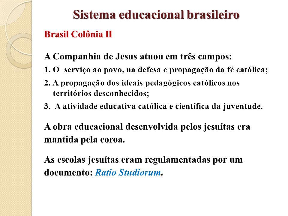 Brasil Colônia II A Companhia de Jesus atuou em três campos: 1. O serviço ao povo, na defesa e propagação da fé católica; 2. A propagação dos ideais p