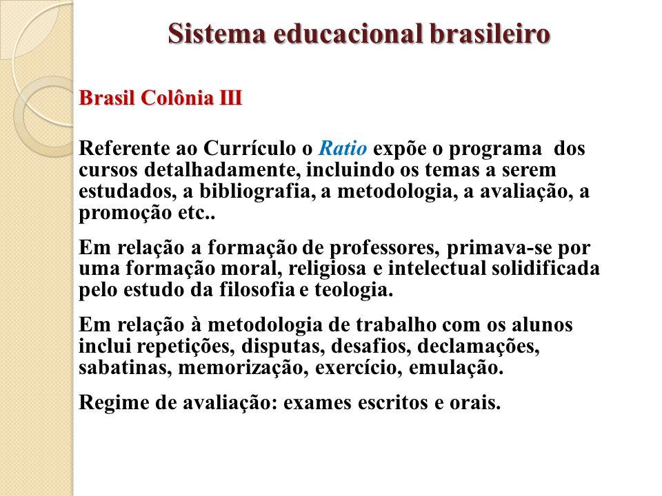 Brasil Colônia III Referente ao Currículo o Ratio expõe o programa dos cursos detalhadamente, incluindo os temas a serem estudados, a bibliografia, a