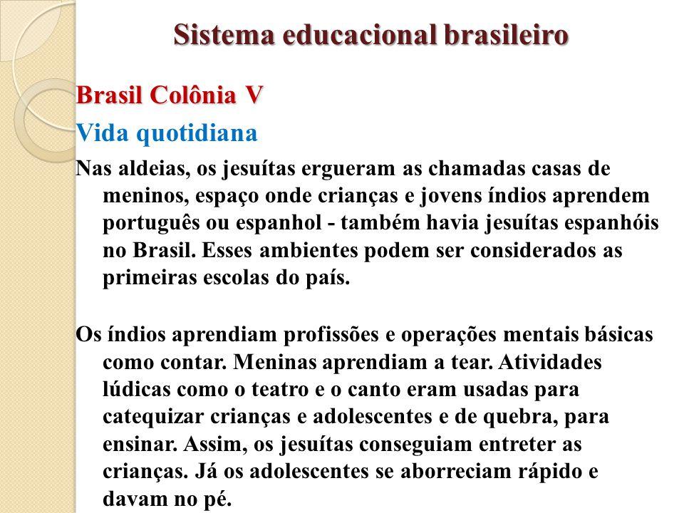 Brasil Colônia V Vida quotidiana Nas aldeias, os jesuítas ergueram as chamadas casas de meninos, espaço onde crianças e jovens índios aprendem portugu