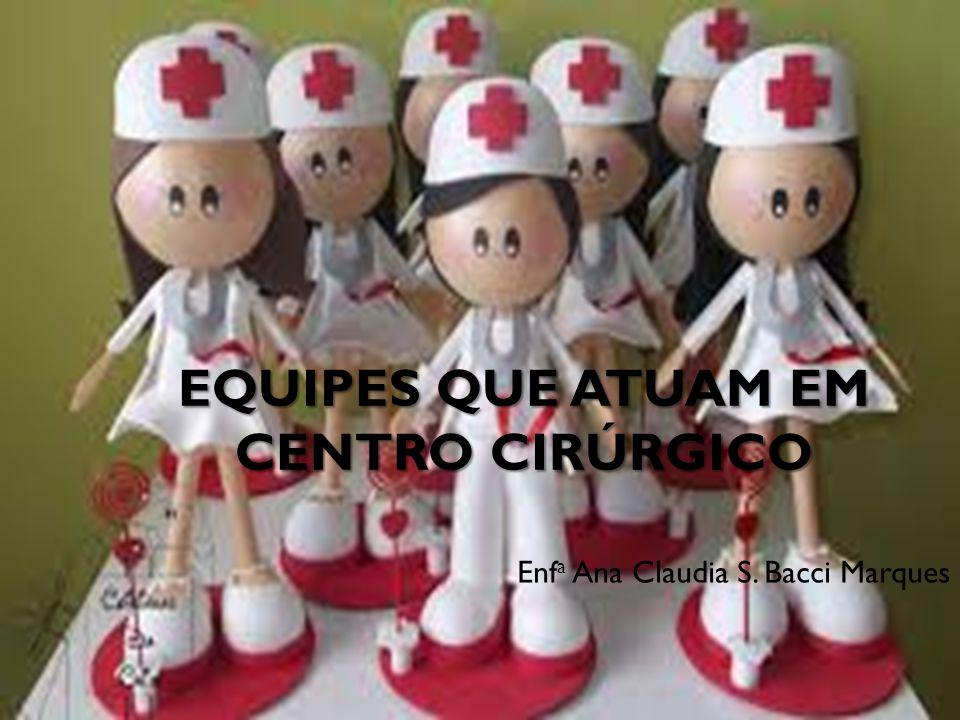 EQUIPES QUE ATUAM EM CENTRO CIRÚRGICO Enf a Ana Claudia S. Bacci Marques