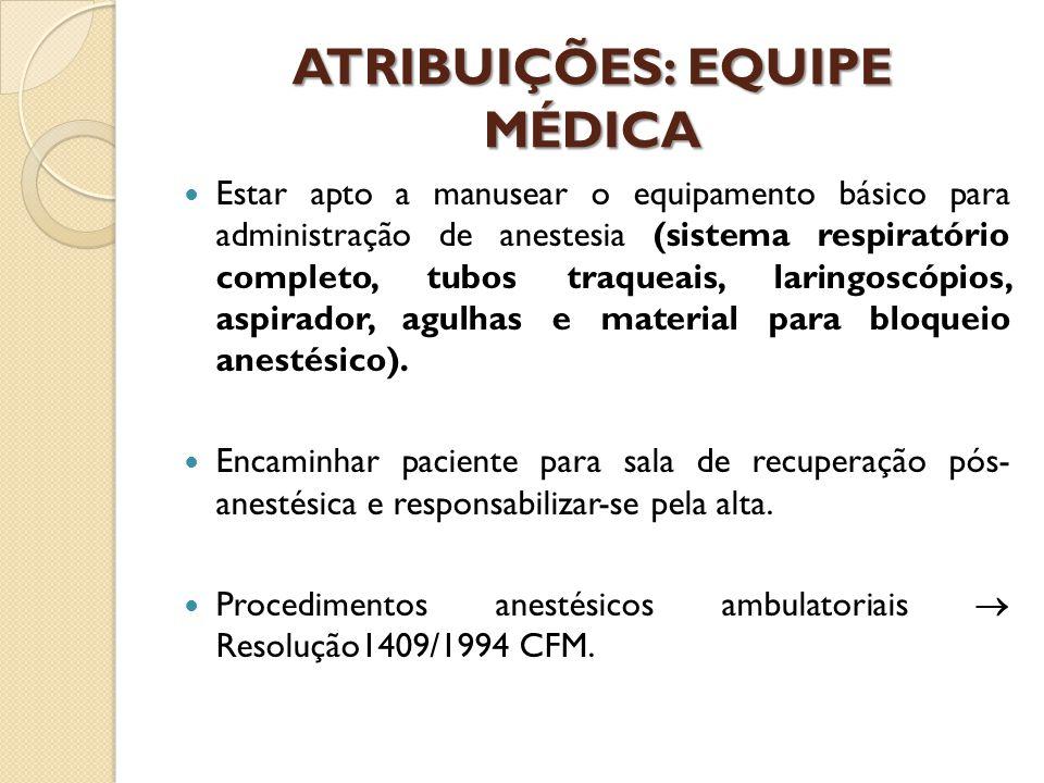 ATRIBUIÇÕES: EQUIPE MÉDICA Estar apto a manusear o equipamento básico para administração de anestesia (sistema respiratório completo, tubos traqueais, laringoscópios, aspirador, agulhas e material para bloqueio anestésico).