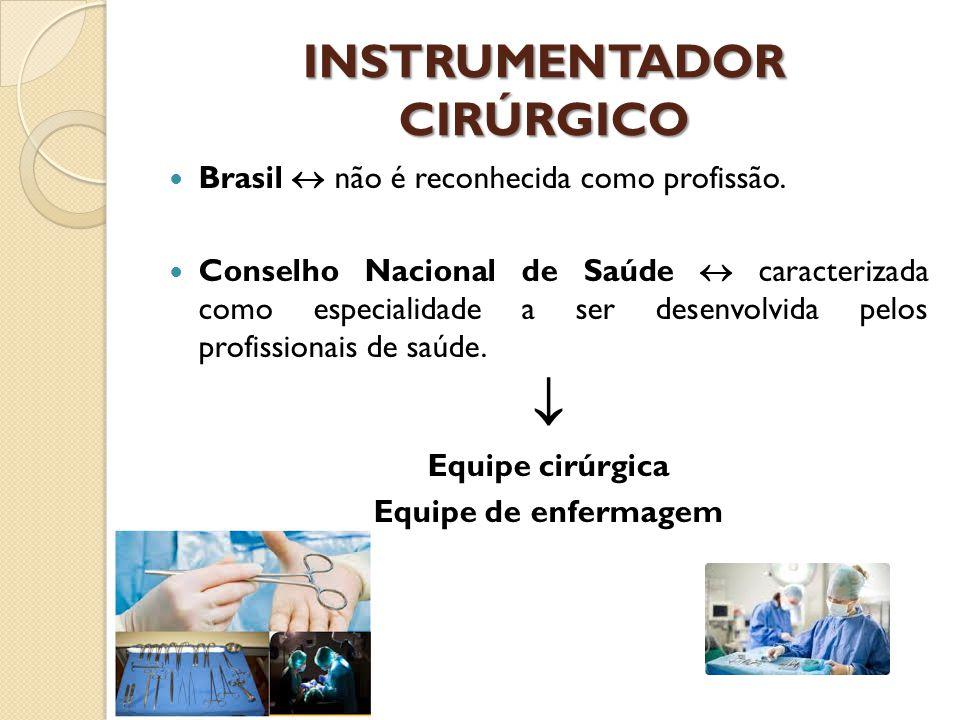 INSTRUMENTADOR CIRÚRGICO Brasil  não é reconhecida como profissão. Conselho Nacional de Saúde  caracterizada como especialidade a ser desenvolvida p