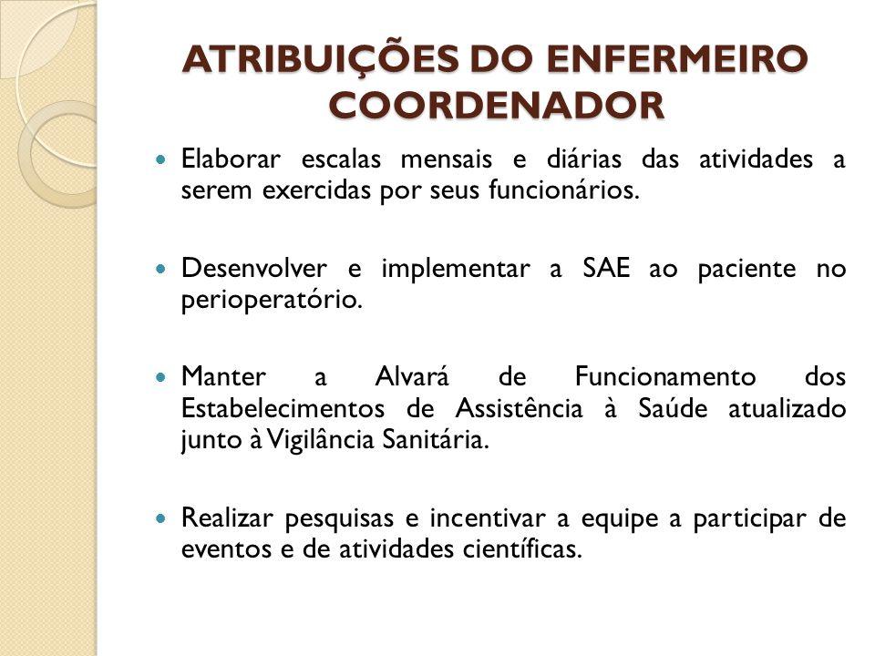 ATRIBUIÇÕES DO ENFERMEIRO COORDENADOR Elaborar escalas mensais e diárias das atividades a serem exercidas por seus funcionários. Desenvolver e impleme
