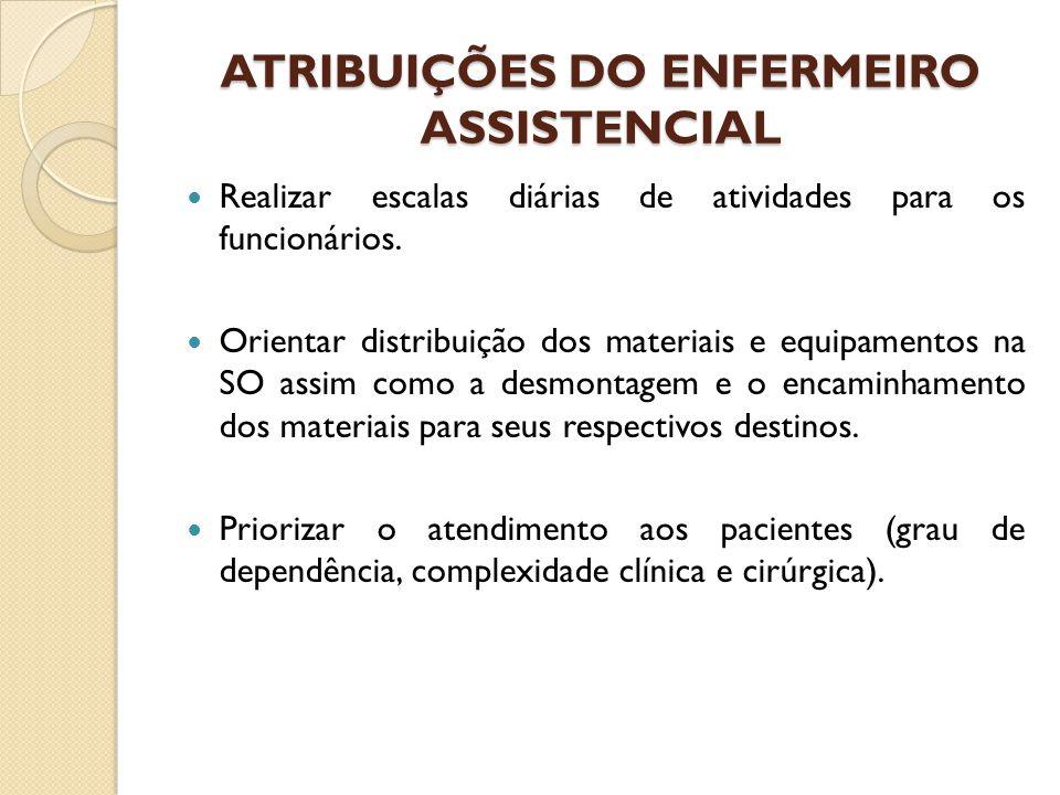 ATRIBUIÇÕES DO ENFERMEIRO ASSISTENCIAL Realizar escalas diárias de atividades para os funcionários.