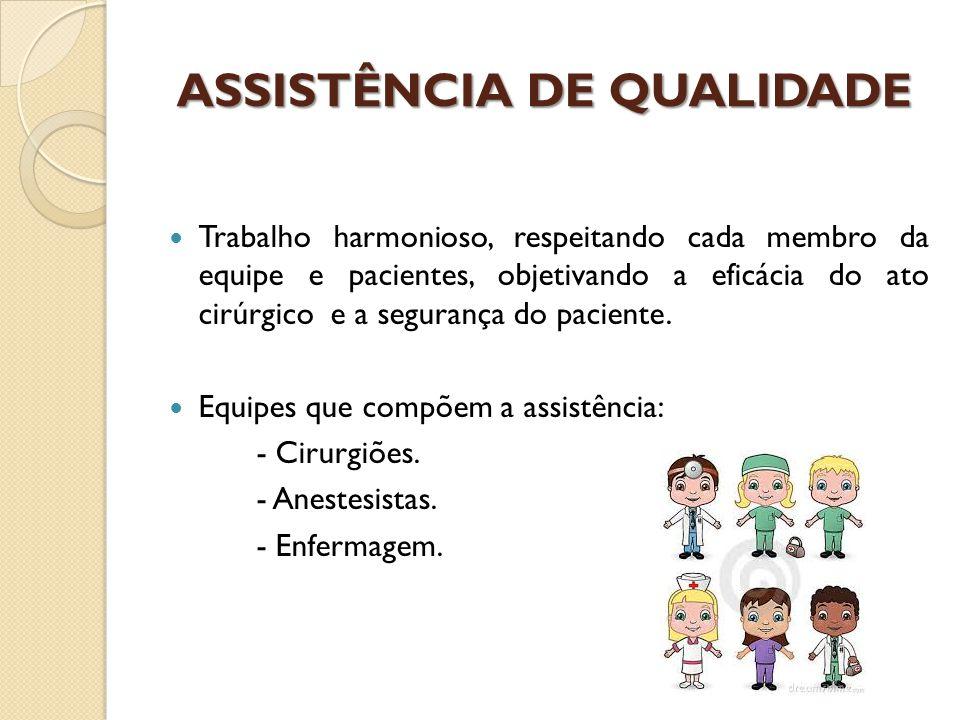 ASSISTÊNCIA DE QUALIDADE Trabalho harmonioso, respeitando cada membro da equipe e pacientes, objetivando a eficácia do ato cirúrgico e a segurança do paciente.