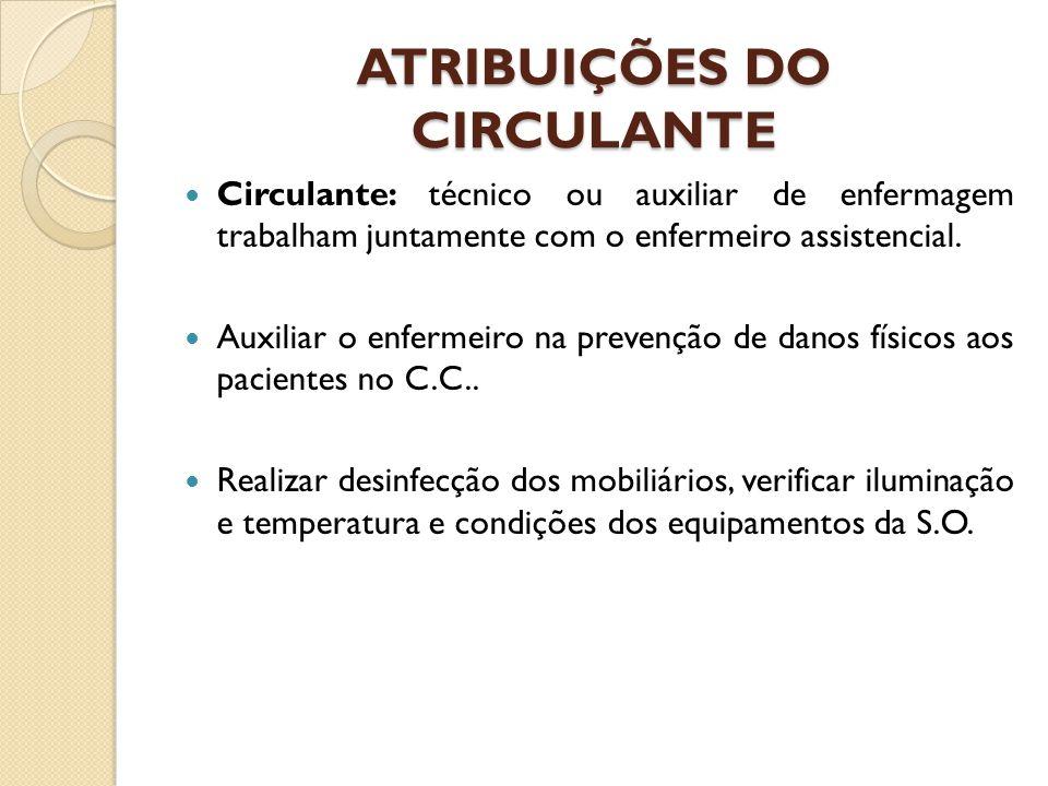ATRIBUIÇÕES DO CIRCULANTE Circulante: técnico ou auxiliar de enfermagem trabalham juntamente com o enfermeiro assistencial. Auxiliar o enfermeiro na p