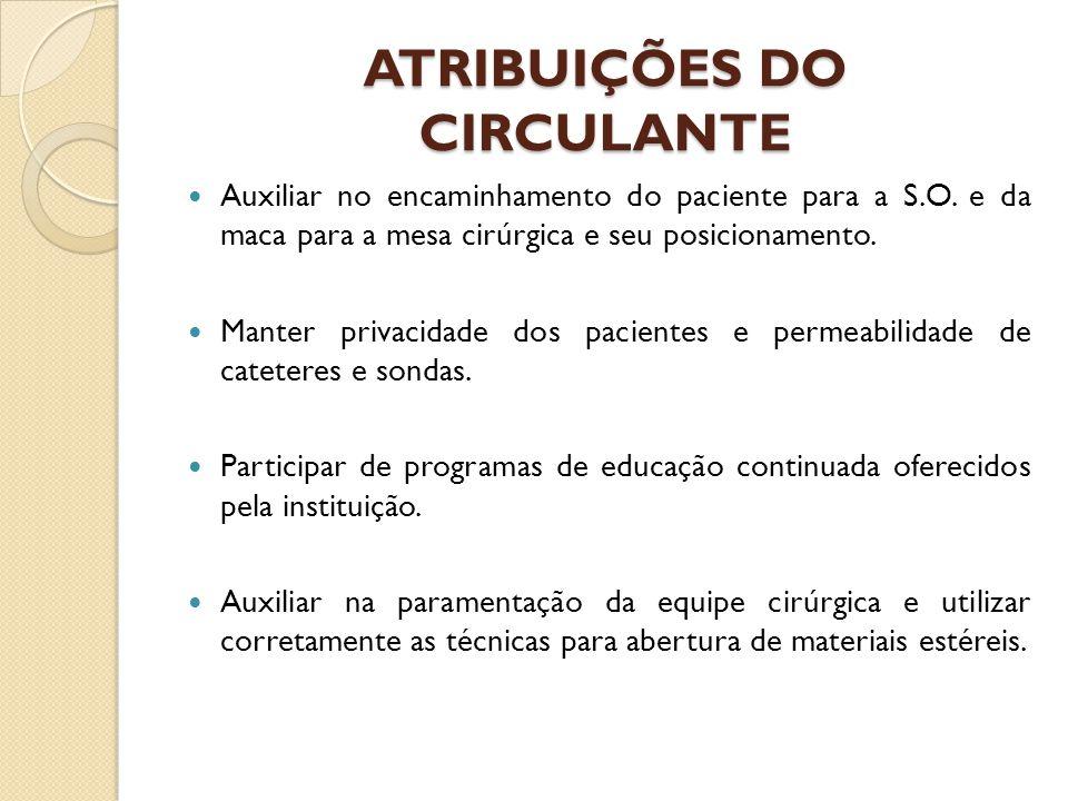 ATRIBUIÇÕES DO CIRCULANTE Auxiliar no encaminhamento do paciente para a S.O.